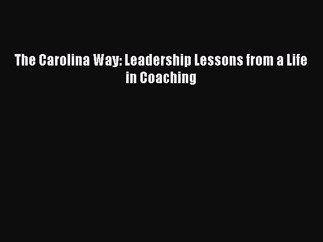 Download Books The Carolina Way: Leadership Lessons from a Life in Coaching PDF Free