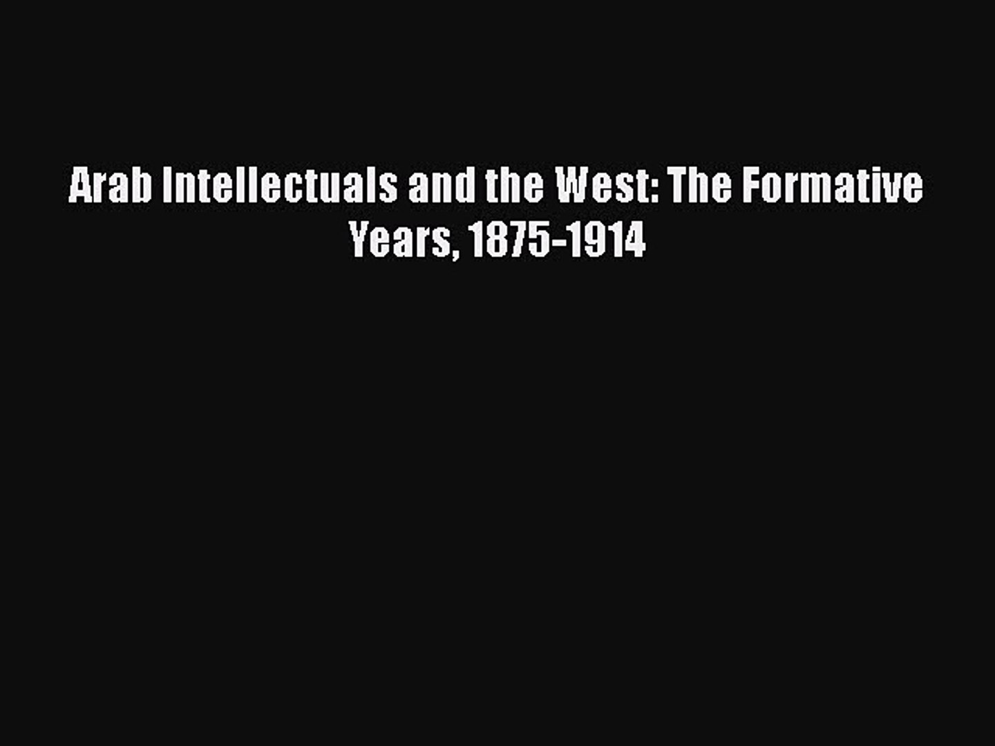 Read Arab Intellectuals and the West: The Formative Years 1875-1914 Ebook Online