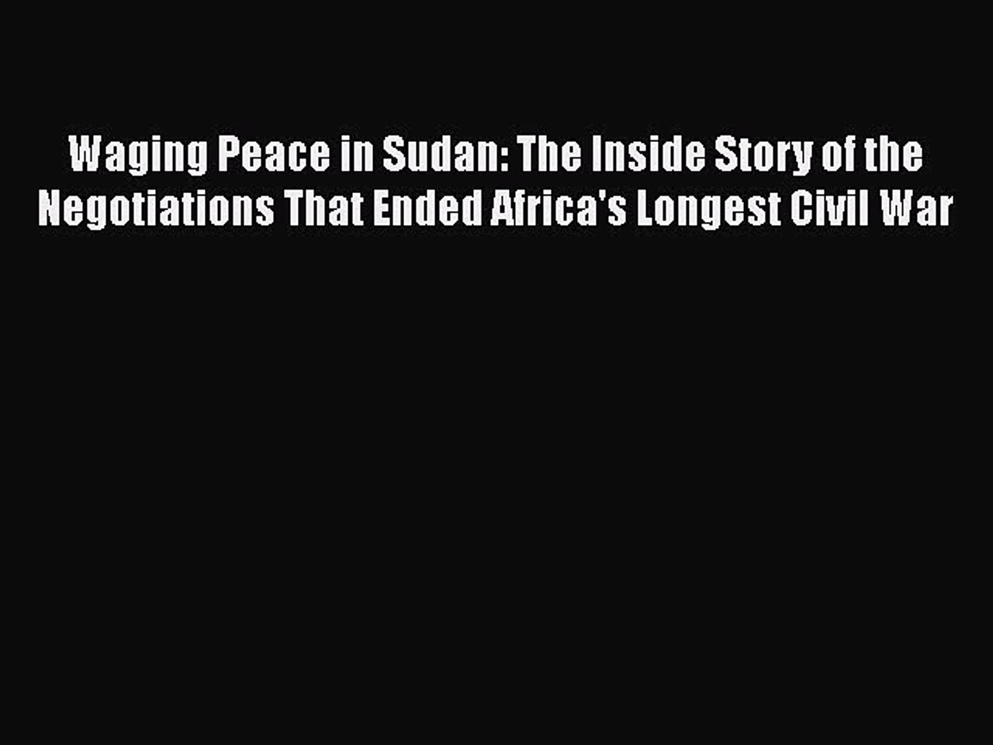 Read Books Waging Peace in Sudan: The Inside Story of the Negotiations That Ended Africa's
