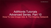 Google AdWords Advanced Tutorial 10 - How To Use Image Ads and the Display Network