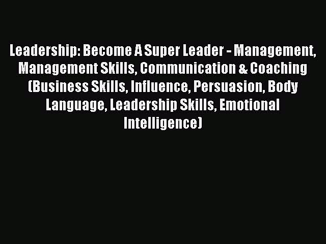 [PDF] Leadership: Become A Super Leader – Management Management Skills Communication & Coaching