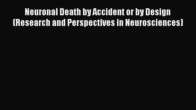 Read Neuronal Death by Accident or by Design (Research and Perspectives in Neurosciences) Ebook