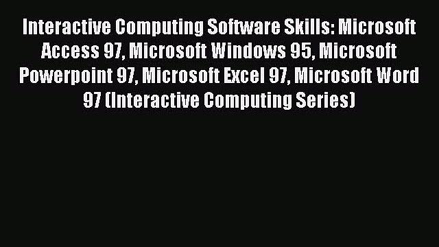 Read Interactive Computing Software Skills: Microsoft Access 97 Microsoft Windows 95 Microsoft