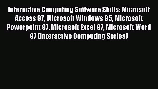 Read Interactive Computing Software Skills: Microsoft Access 97 Microsoft Windows 95 Microsoft