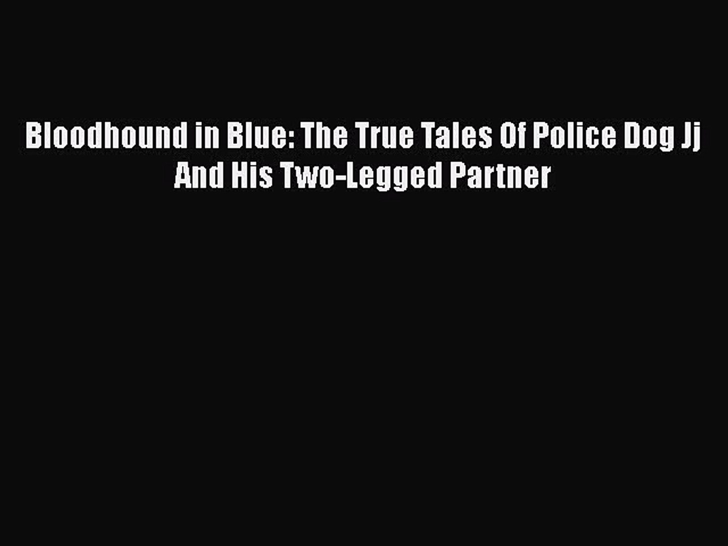 Read Book Bloodhound in Blue: The True Tales Of Police Dog Jj And His Two-Legged Partner Ebook