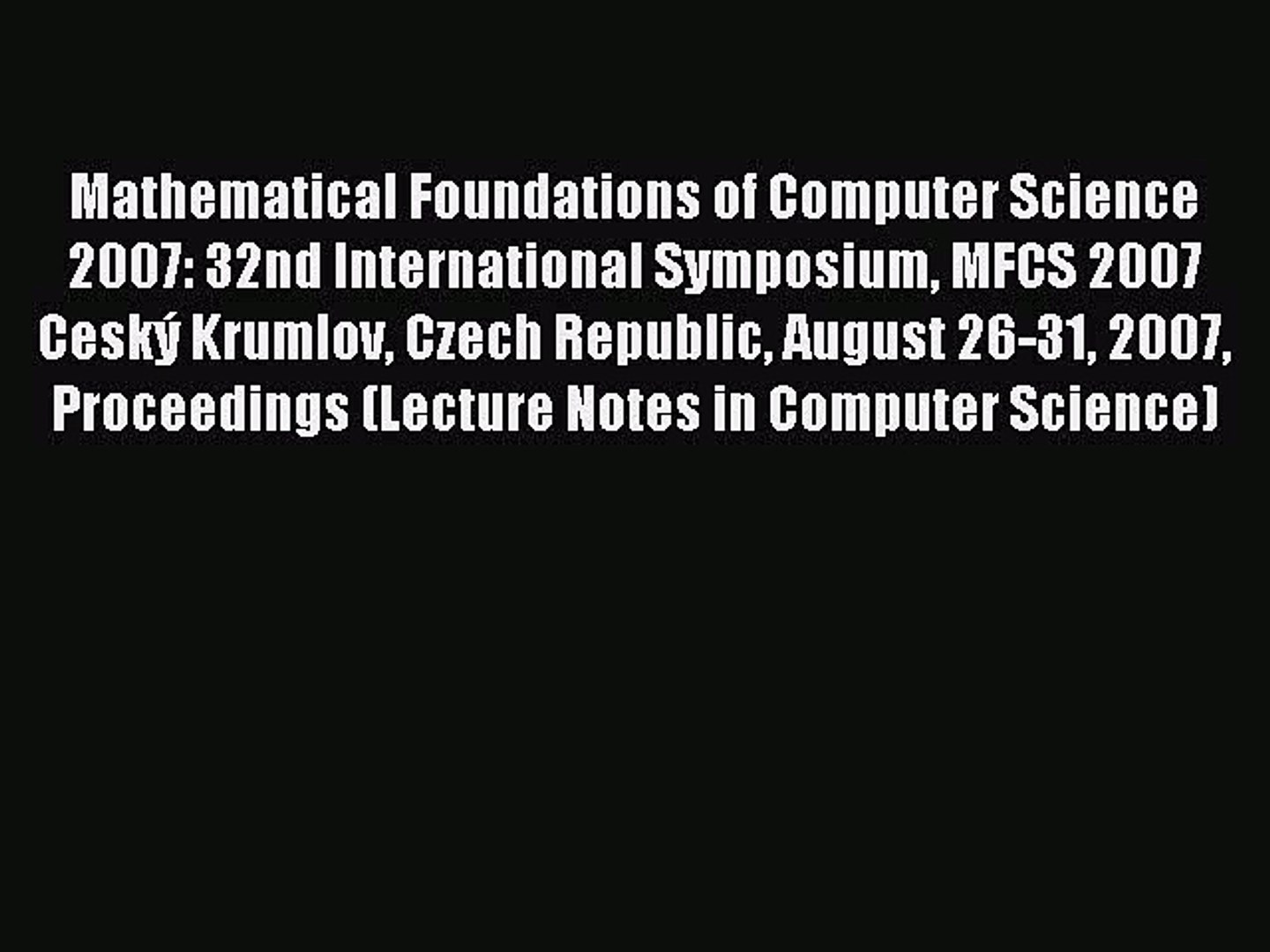 Read Mathematical Foundations of Computer Science 2007: 32nd International Symposium MFCS 2007