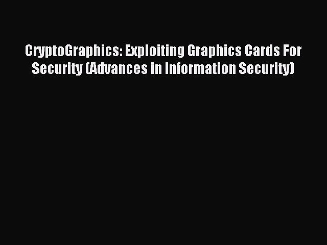 Read CryptoGraphics: Exploiting Graphics Cards For Security (Advances in Information Security)