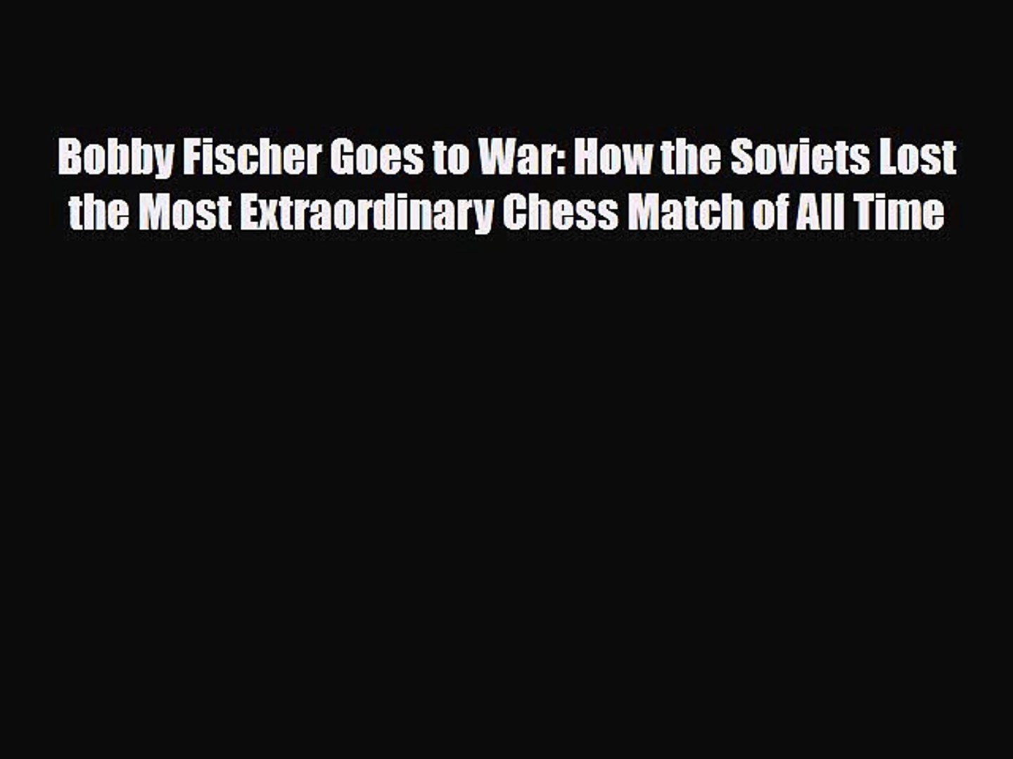 Read Books Bobby Fischer Goes to War: How the Soviets Lost the Most Extraordinary Chess Match