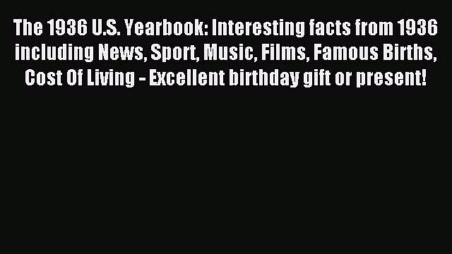 Read The 1936 U.S. Yearbook: Interesting facts from 1936 including News Sport Music Films Famous
