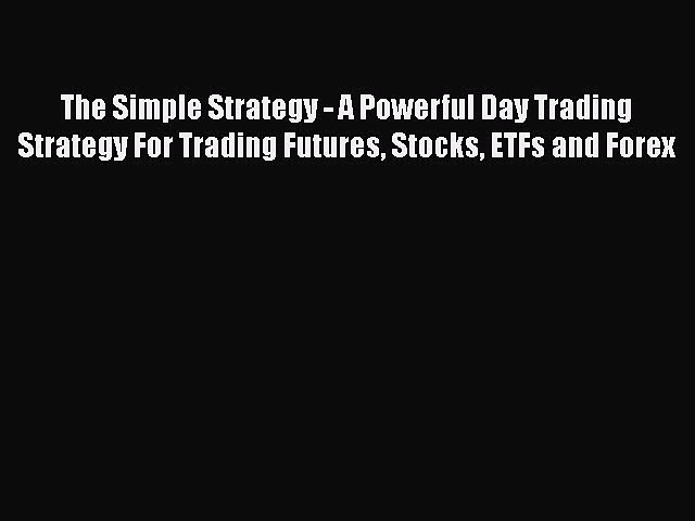 Download The Simple Strategy – A Powerful Day Trading Strategy For Trading Futures Stocks ETFs