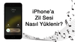 iPhone'a Zil Sesi Nasıl Yüklenir? [Jailbreaksiz]