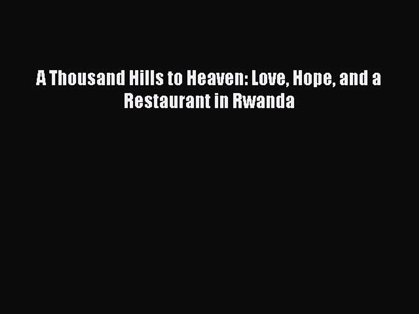 Download A Thousand Hills to Heaven: Love Hope and a Restaurant in Rwanda PDF Free