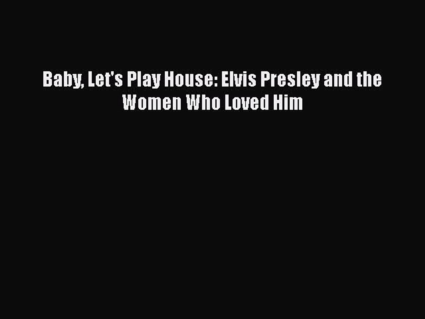 PDF Baby Let's Play House: Elvis Presley and the Women Who Loved Him  Read Online