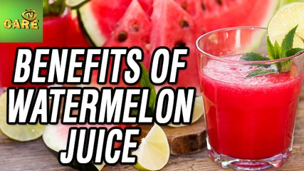 Health Benefits Of Watermelon Juice | Care Tv