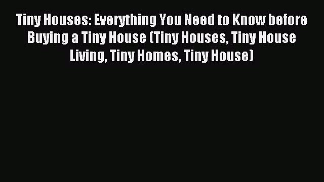 [PDF] Tiny Houses: Everything You Need to Know before Buying a Tiny House (Tiny Houses Tiny