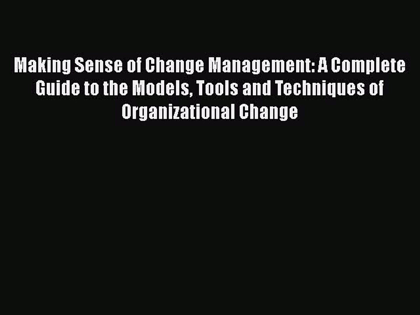 Read Making Sense of Change Management: A Complete Guide to the Models Tools and Techniques
