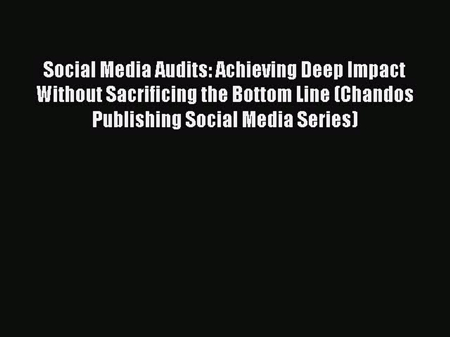 Read Social Media Audits: Achieving Deep Impact Without Sacrificing the Bottom Line (Chandos