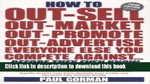 Read How to Out-sell, Out-market, Out-promote, Out-advertise, Everyone Else You Compete Against,