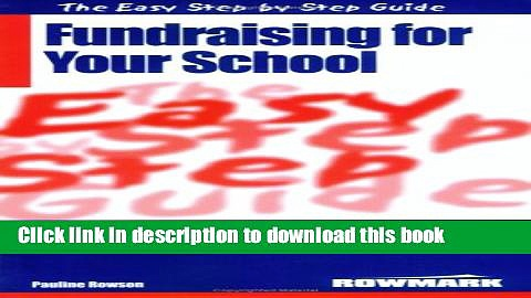Read The Easy Step by Step Guide to Fundraising for Your School: How to Raise Money for Your