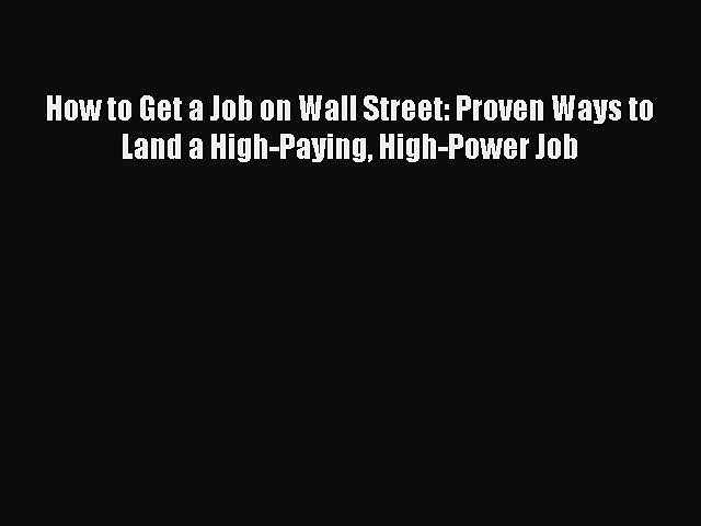 Download How to Get a Job on Wall Street: Proven Ways to Land a High-Paying High-Power Job