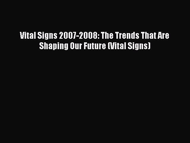 Read Vital Signs 2007-2008: The Trends That Are Shaping Our Future (Vital Signs) Ebook PDF