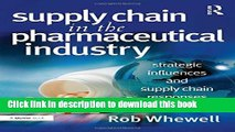 Download Supply Chain in the Pharmaceutical Industry: Strategic Influences and Supply Chain