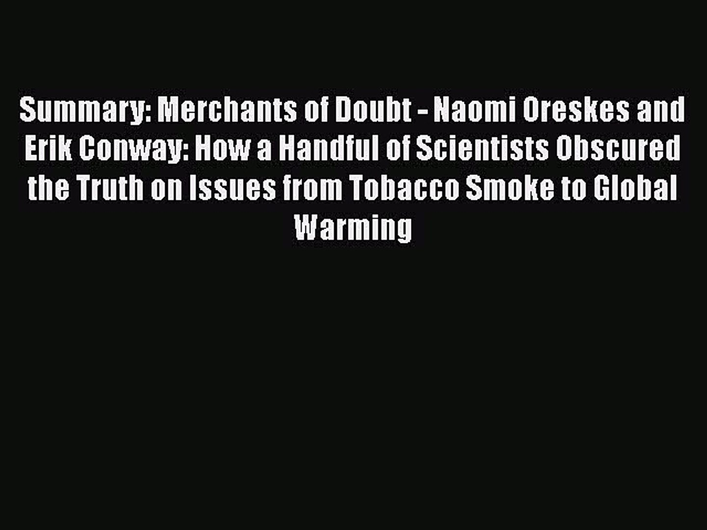 Read Book Summary: Merchants of Doubt - Naomi Oreskes and Erik Conway: How a Handful of Scientists