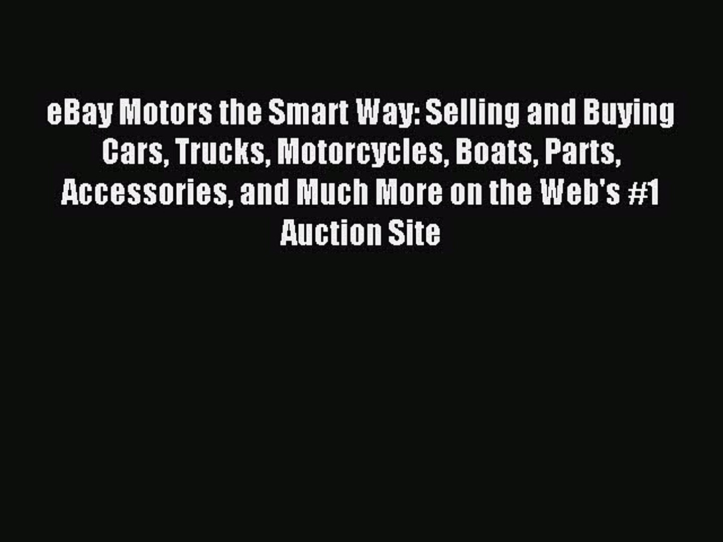 Read Ebay Motors The Smart Way Selling And Buying Cars Trucks Motorcycles Boats Parts Accessories Video Dailymotion
