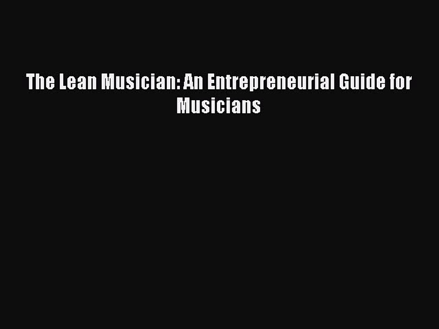 [PDF] The Lean Musician: An Entrepreneurial Guide for Musicians Free Books