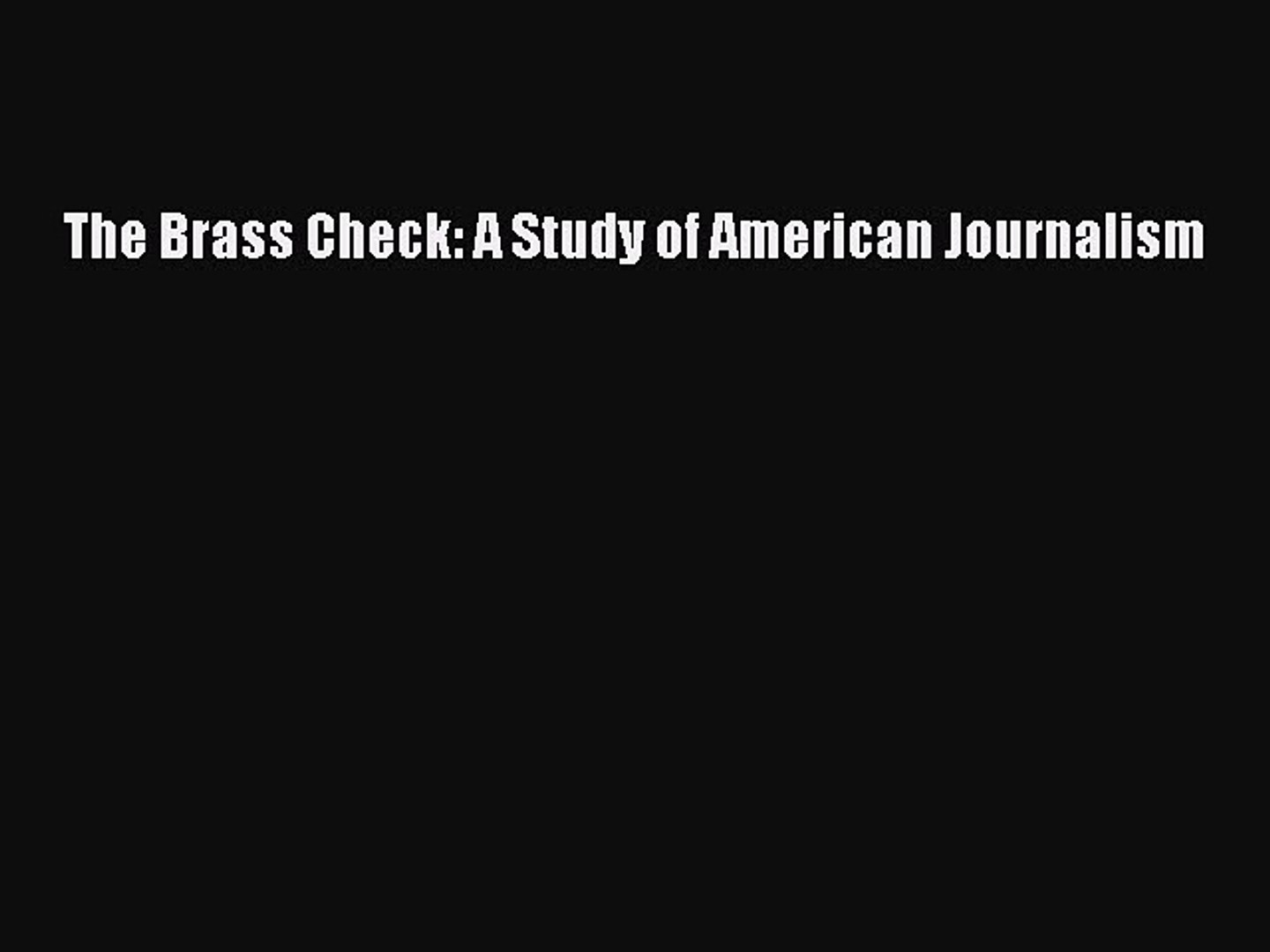 [Download] The Brass Check: A Study of American Journalism [PDF] Full Ebook