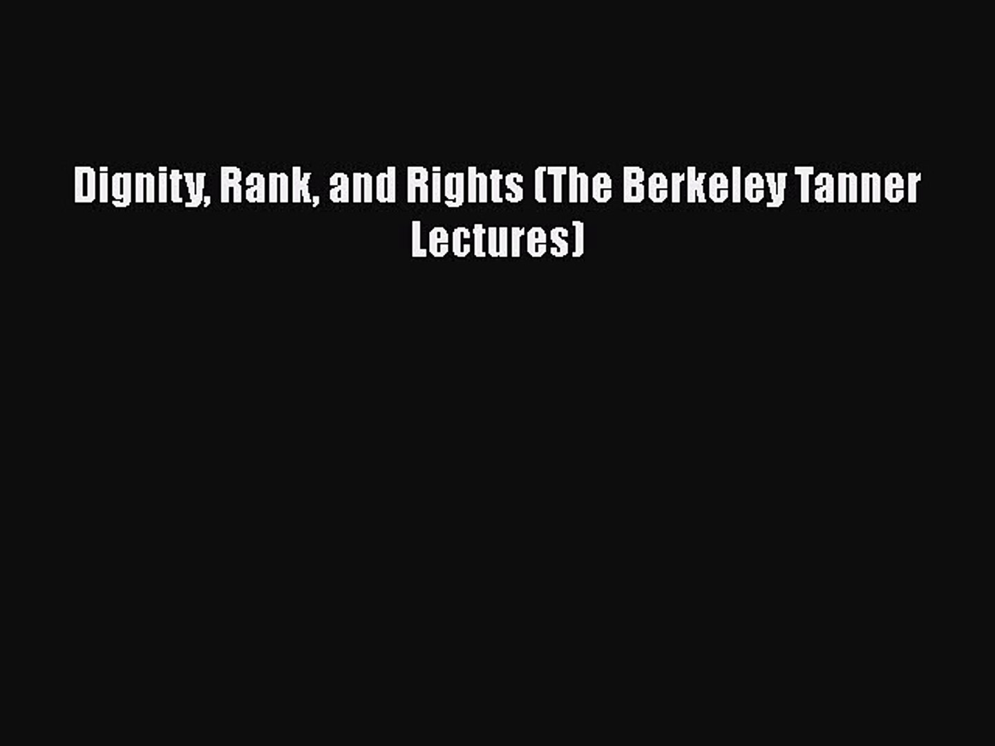 Read Book Dignity Rank and Rights (The Berkeley Tanner Lectures) ebook textbooks