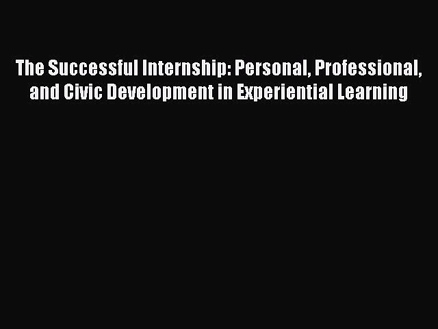 Read The Successful Internship: Personal Professional and Civic Development in Experiential