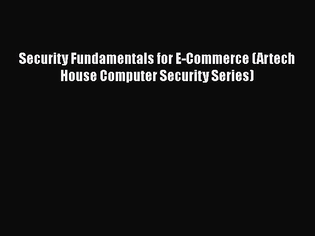 Download Book Security Fundamentals for E-Commerce (Artech House Computer Security Series)
