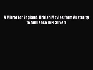 Download A Mirror for England: British Movies from Austerity to Affluence (BFI Silver) Ebook