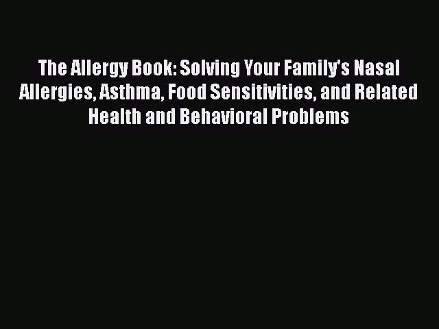 [PDF] The Allergy Book: Solving Your Family's Nasal Allergies Asthma Food Sensitivities and