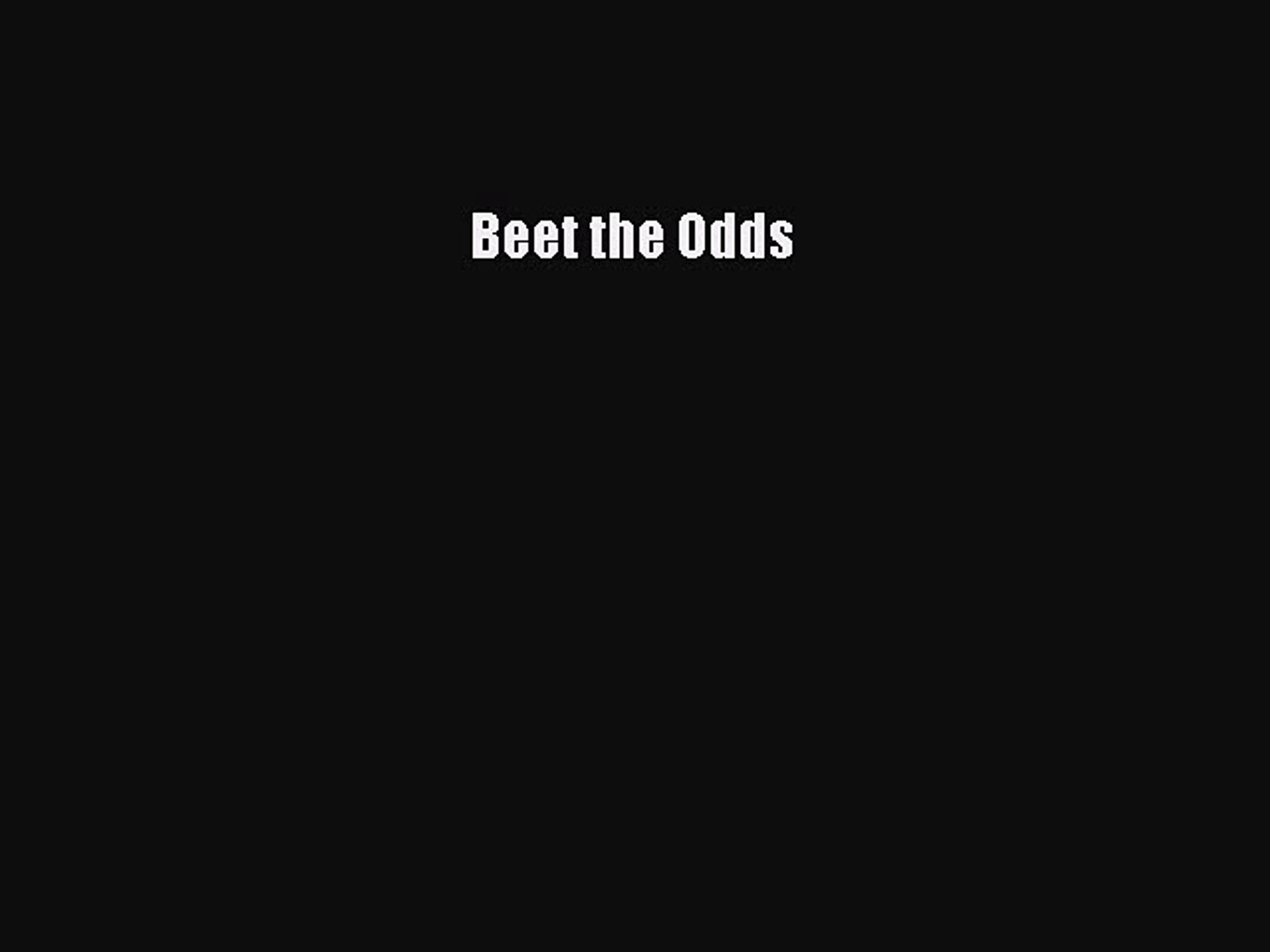 [PDF] Beet the Odds  Full EBook