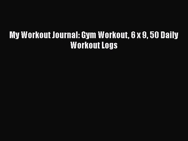 [PDF] My Workout Journal: Gym Workout 6 x 9 50 Daily Workout Logs  Full EBook