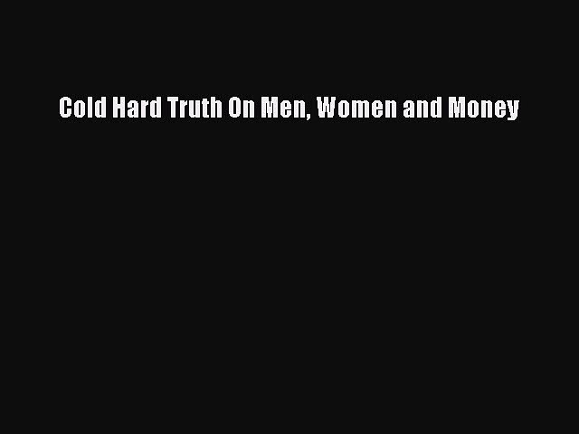 Read Cold Hard Truth On Men Women and Money Ebook Free