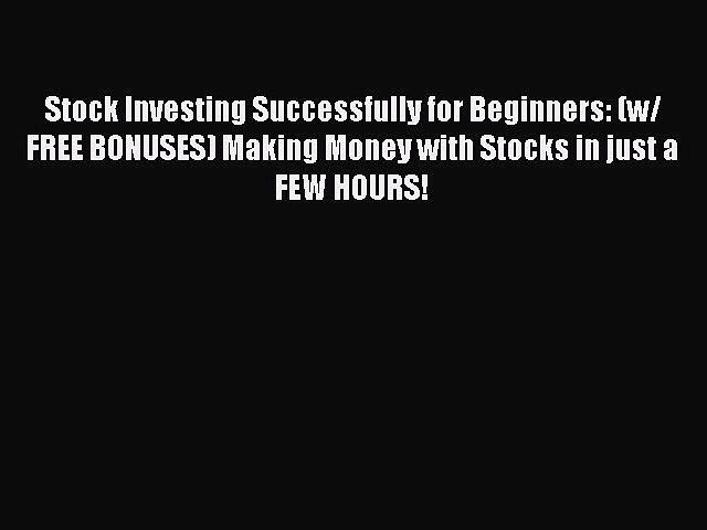 Read Stock Investing Successfully for Beginners: (w/ FREE BONUSES) Making Money with Stocks