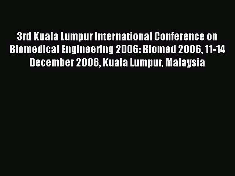 Read 3rd Kuala Lumpur International Conference on Biomedical Engineering 2006: Biomed 2006