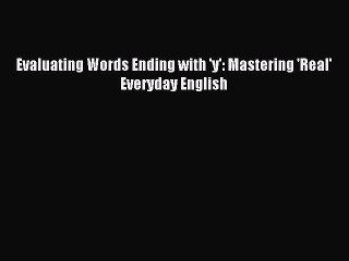 Read Evaluating Words Ending with 'y': Mastering 'Real' Everyday English E-Book Free