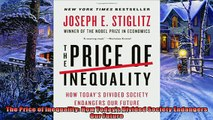 Read here The Price of Inequality How Todays Divided Society Endangers Our Future