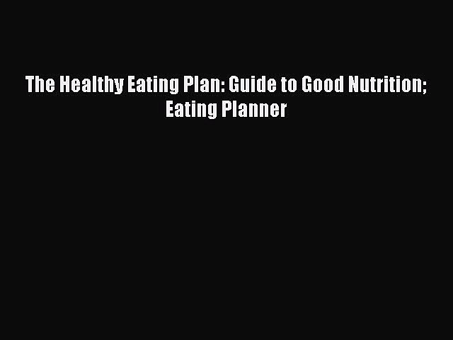 Read The Healthy Eating Plan: Guide to Good Nutrition Eating Planner Ebook Free
