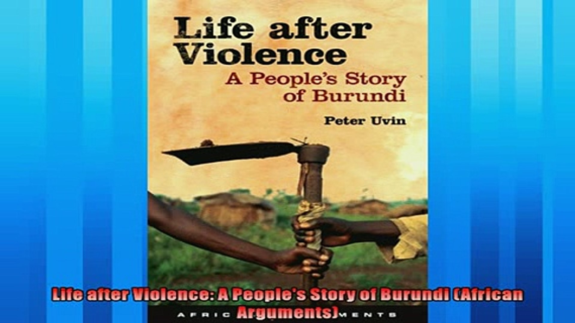 For you  Life after Violence A Peoples Story of Burundi African Arguments