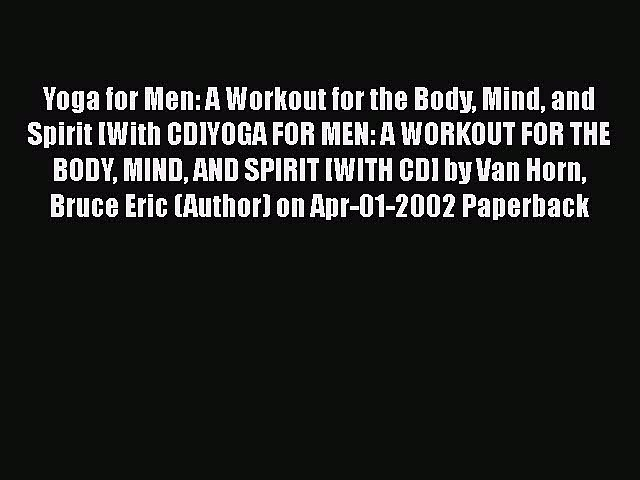 Read Books Yoga for Men: A Workout for the Body Mind and Spirit [With CD]YOGA FOR MEN: A WORKOUT