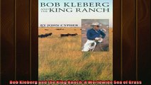 For you  Bob Kleberg and the King Ranch A Worldwide Sea of Grass
