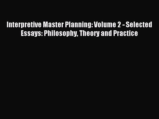 [PDF] Interpretive Master Planning: Volume 2 - Selected Essays: Philosophy Theory and Practice