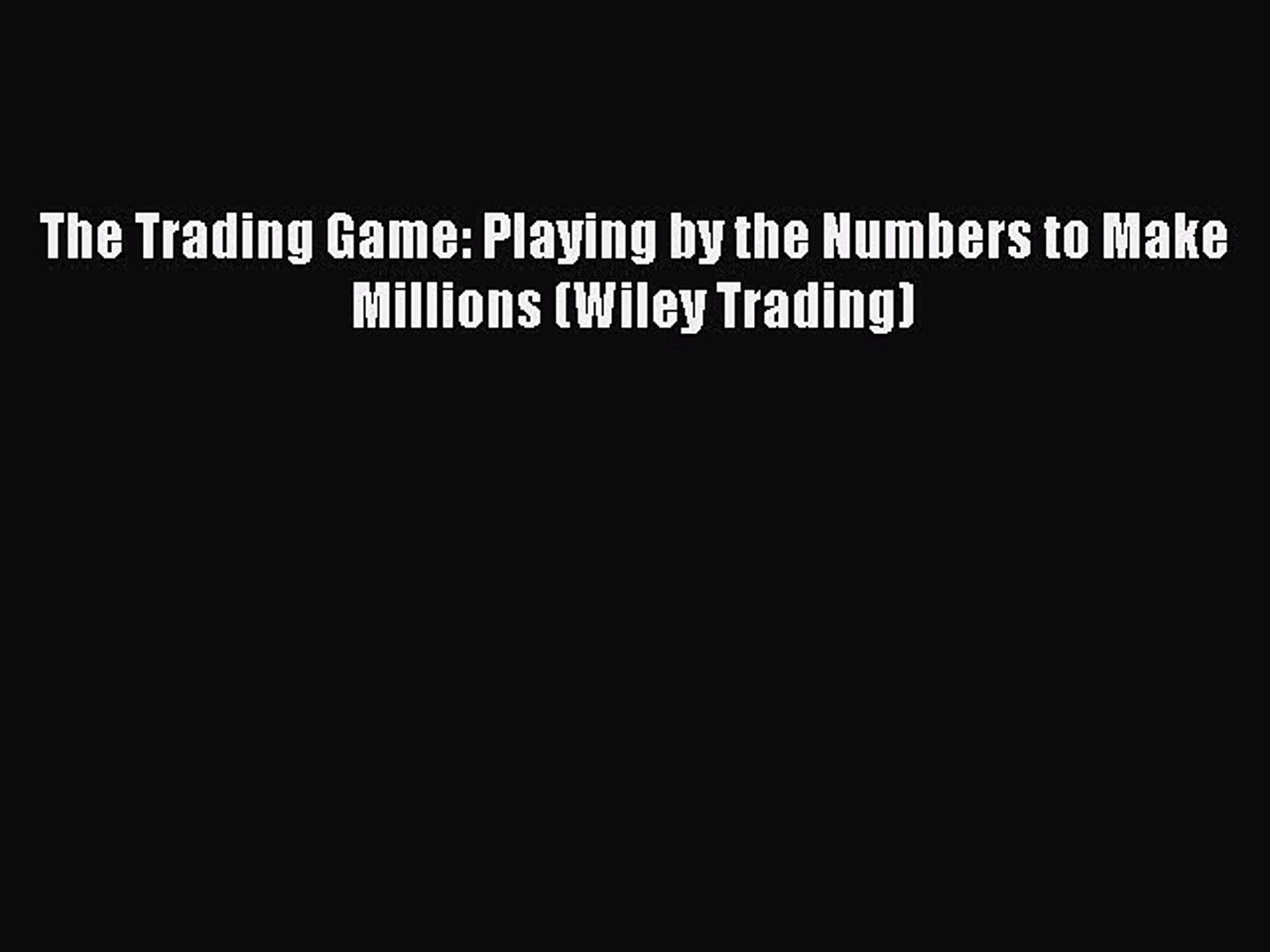 [PDF] The Trading Game: Playing by the Numbers to Make Millions (Wiley Trading) [Read] Online