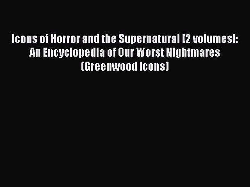 2 volumes An Encyclopedia of Our Worst Nightmares Icons of Horror and the Supernatural