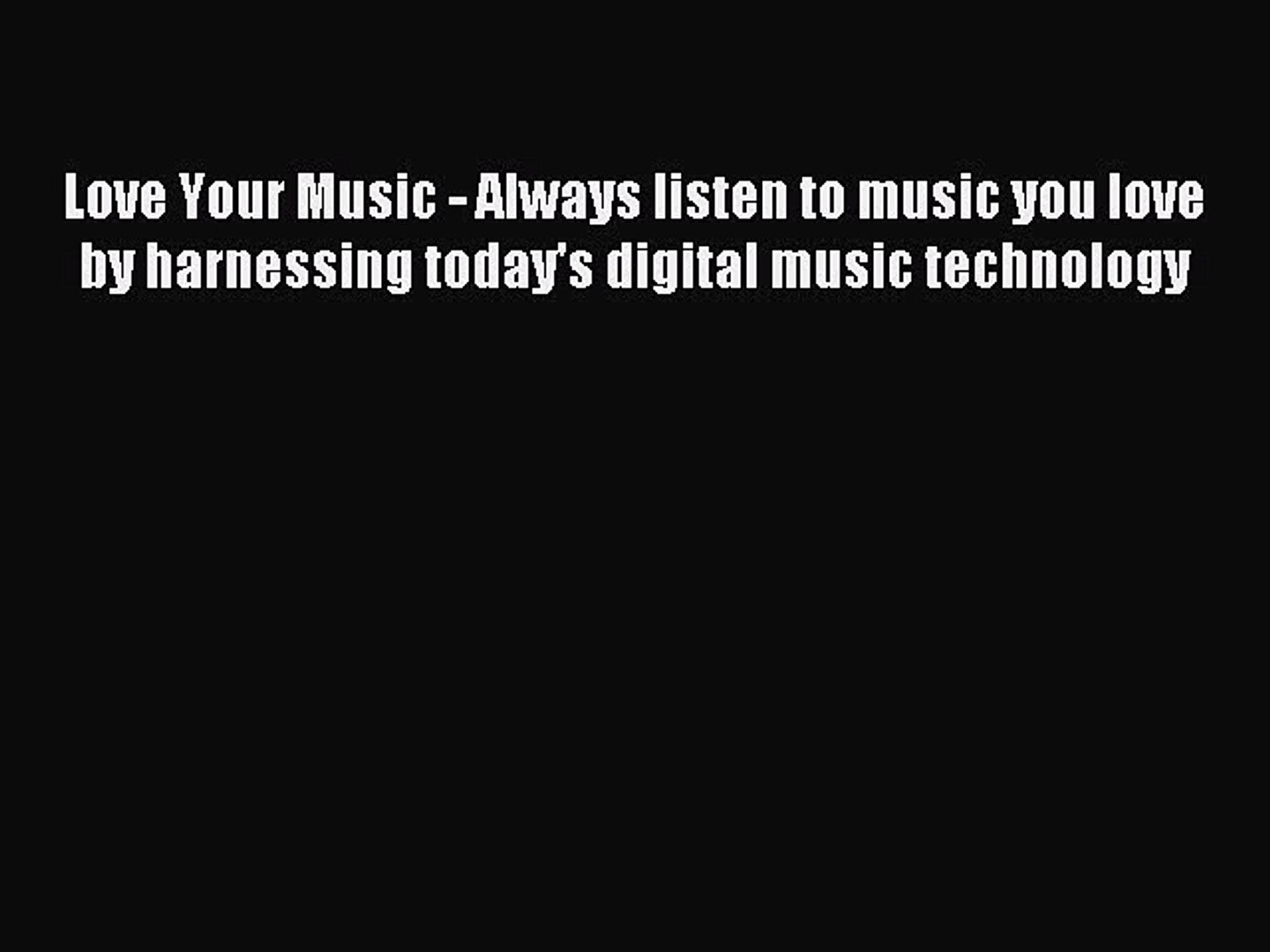 Read Love Your Music - Always listen to music you love by harnessing today's digital music